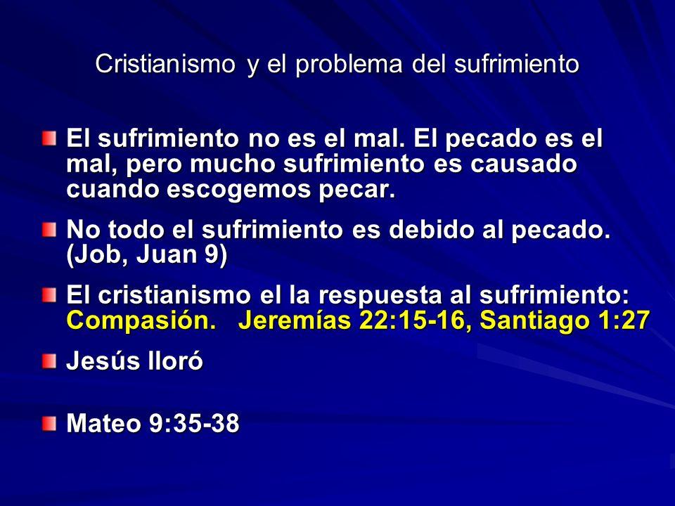 Cristianismo y el problema del sufrimiento El sufrimiento no es el mal. El pecado es el mal, pero mucho sufrimiento es causado cuando escogemos pecar.