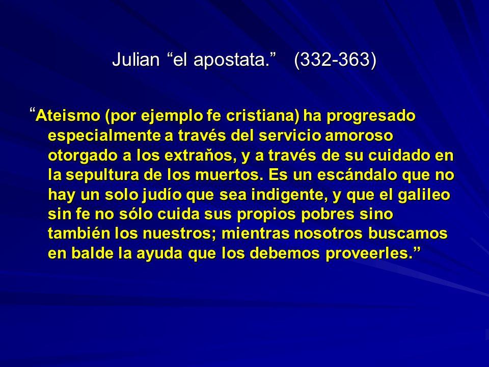 Julian el apostata. (332-363) Ateismo (por ejemplo fe cristiana) ha progresado especialmente a través del servicio amoroso otorgado a los extraňos, y