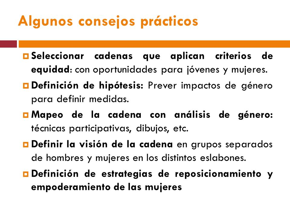 Algunos consejos prácticos Seleccionar cadenas que aplican criterios de equidad: con oportunidades para jóvenes y mujeres.