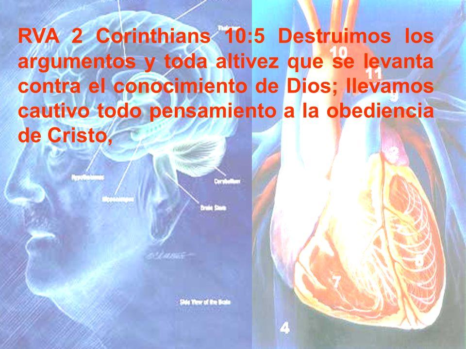 RVA 2 Corinthians 10:5 Destruimos los argumentos y toda altivez que se levanta contra el conocimiento de Dios; llevamos cautivo todo pensamiento a la