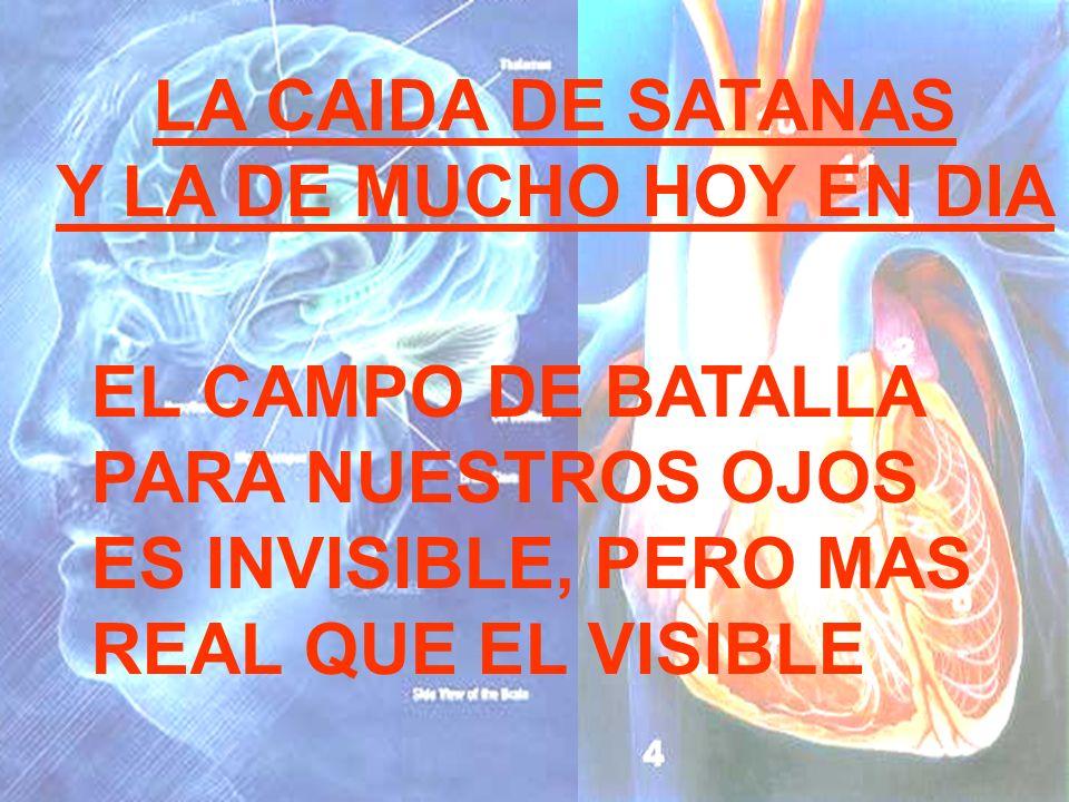 LA CAIDA DE SATANAS Y LA DE MUCHO HOY EN DIA EL CAMPO DE BATALLA PARA NUESTROS OJOS ES INVISIBLE, PERO MAS REAL QUE EL VISIBLE