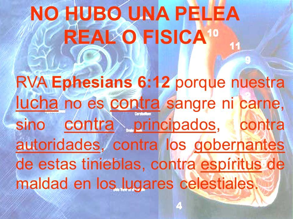 NO HUBO UNA PELEA REAL O FISICA RVA Ephesians 6:12 porque nuestra lucha no es contra sangre ni carne, sino contra principados, contra autoridades, con