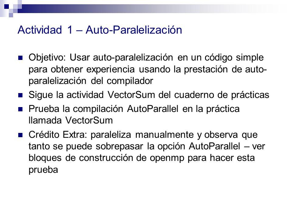Actividad 1 – Auto-Paralelización Objetivo: Usar auto-paralelización en un código simple para obtener experiencia usando la prestación de auto- parale