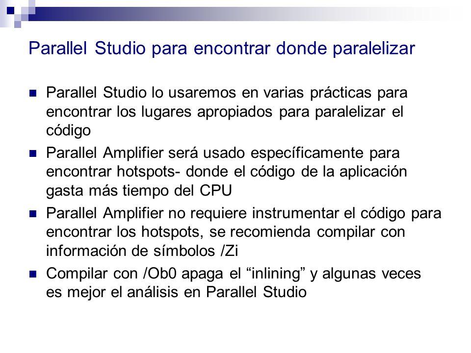 Parallel Studio para encontrar donde paralelizar Parallel Studio lo usaremos en varias prácticas para encontrar los lugares apropiados para paraleliza