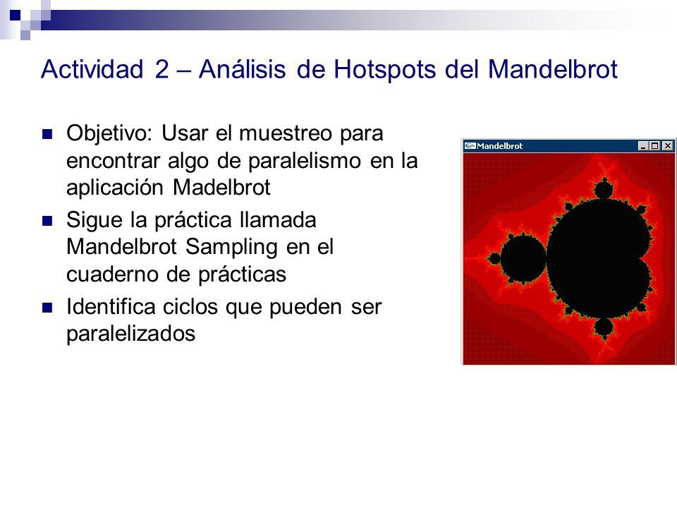 Actividad 2 – Análisis de Hotspots del Mandelbrot Objetivo: Usar el muestreo para encontrar algo de paralelismo en la aplicación Madelbrot Sigue la pr