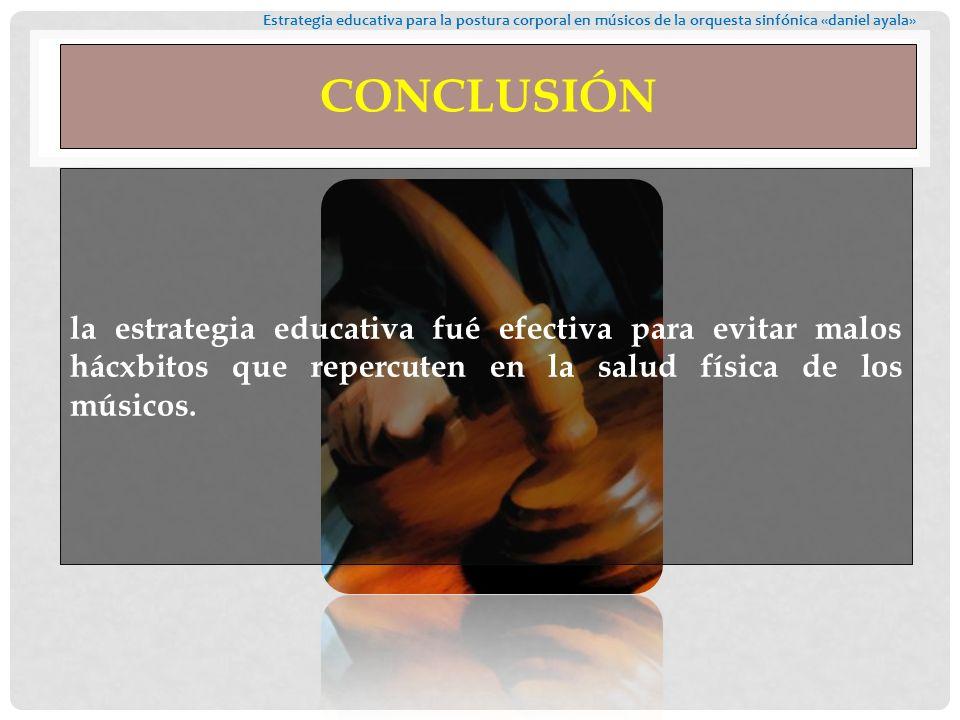 CONCLUSIÓN la estrategia educativa fué efectiva para evitar malos hácxbitos que repercuten en la salud física de los músicos.