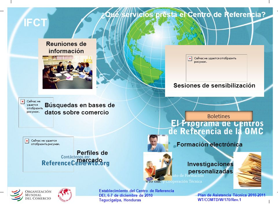 Establecimiento del Centro de Referencia DEI, 6-7 de diciembre de 2010 Tegucigalpa, Honduras Plan de Asistencia Técnica 2010-2011 WT/COMTD/W/170/Rev.1 IFCT ¿Qué servicios presta el Centro de Referencia.
