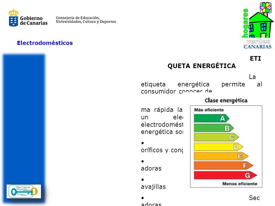 ETI QUETA ENERGÉTICA La etiqueta energética permite al consumidor conocer de for ma rápida la eficiencia energética de un electrodoméstico. Los electr