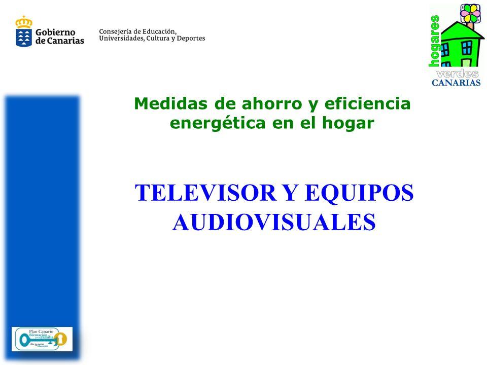 Medidas de ahorro y eficiencia energética en el hogar TELEVISOR Y EQUIPOS AUDIOVISUALES
