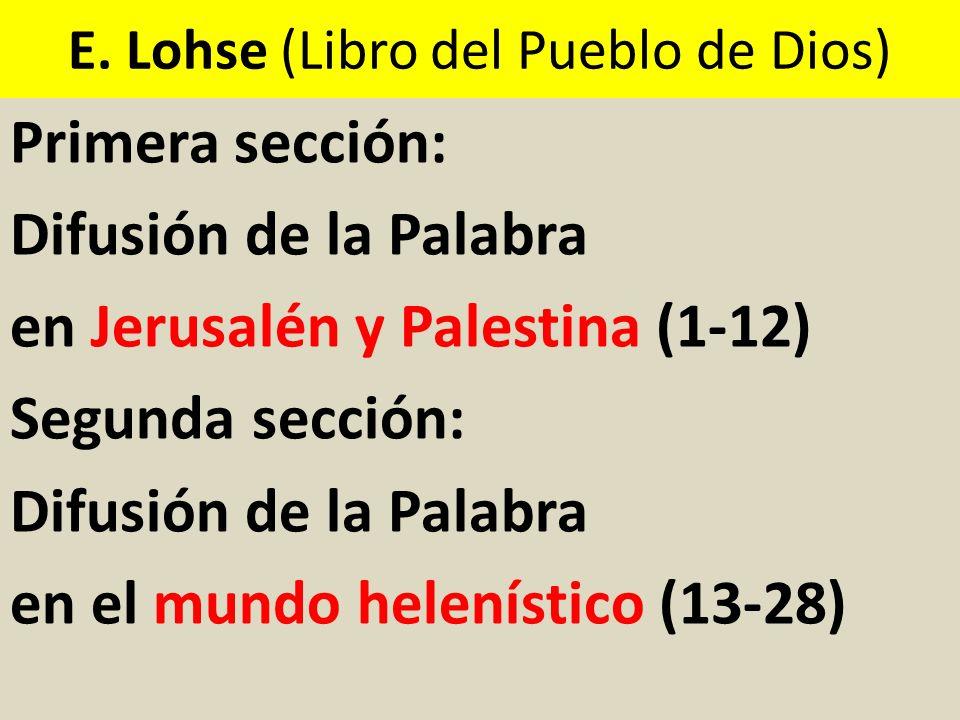 E. Lohse (Libro del Pueblo de Dios) Primera sección: Difusión de la Palabra en Jerusalén y Palestina (1-12) Segunda sección: Difusión de la Palabra en