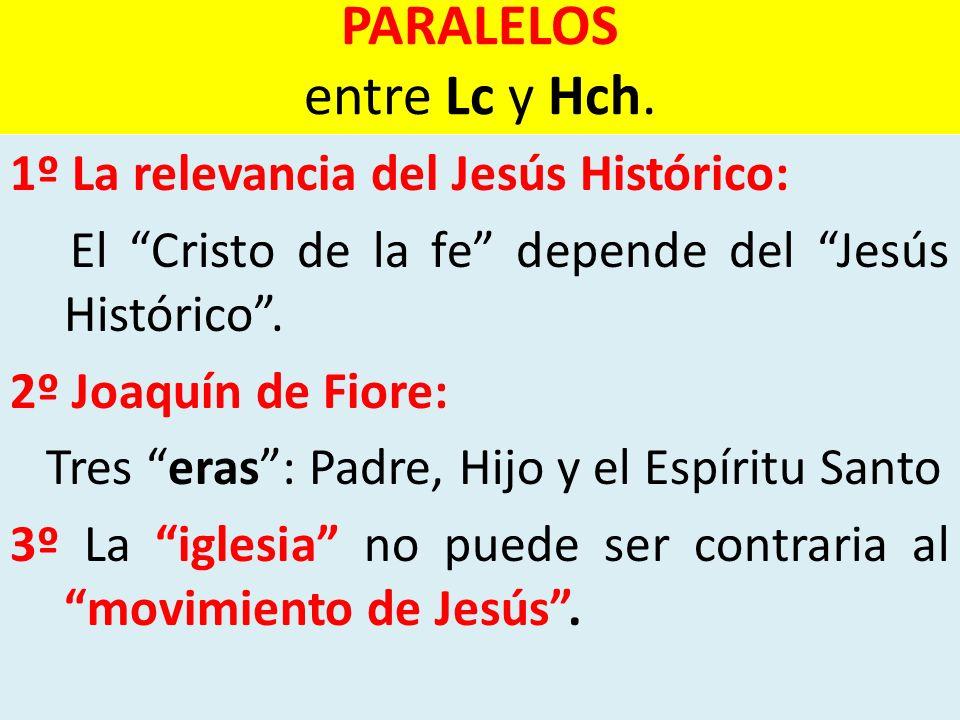 PARALELOS entre Lc y Hch. 1º La relevancia del Jesús Histórico: El Cristo de la fe depende del Jesús Histórico. 2º Joaquín de Fiore: Tres eras: Padre,
