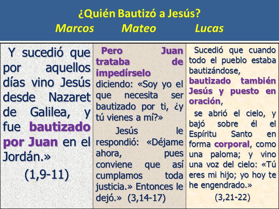 ¿Quién Bautizó a Jesús? Marcos Mateo Lucas Y sucedió que por aquellos días vino Jesús desde Nazaret de Galilea, y fue bautizado por Juan en el Jordán.