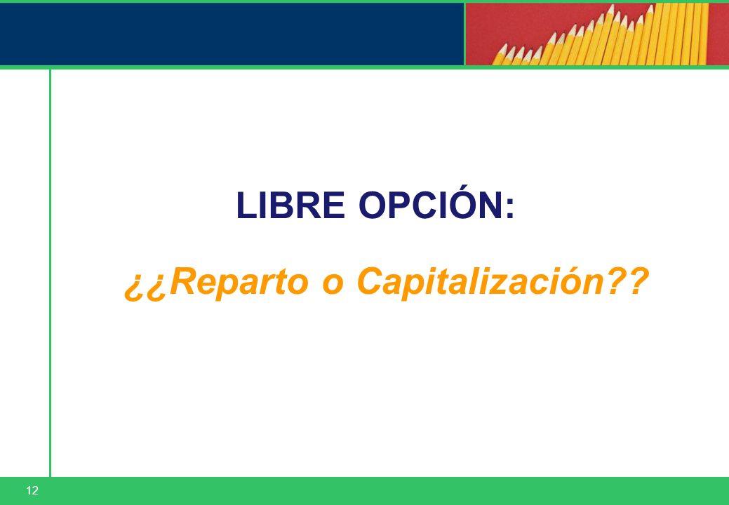 12 LIBRE OPCIÓN: ¿¿Reparto o Capitalización