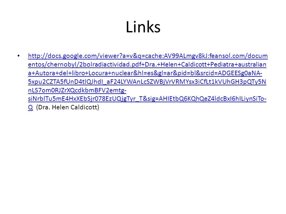 Links http://docs.google.com/viewer?a=v&q=cache:AV99ALmgv8kJ:feansol.com/docum entos/chernobyl/2bolradiactividad.pdf+Dra.+Helen+Caldicott+Pediatra+aus