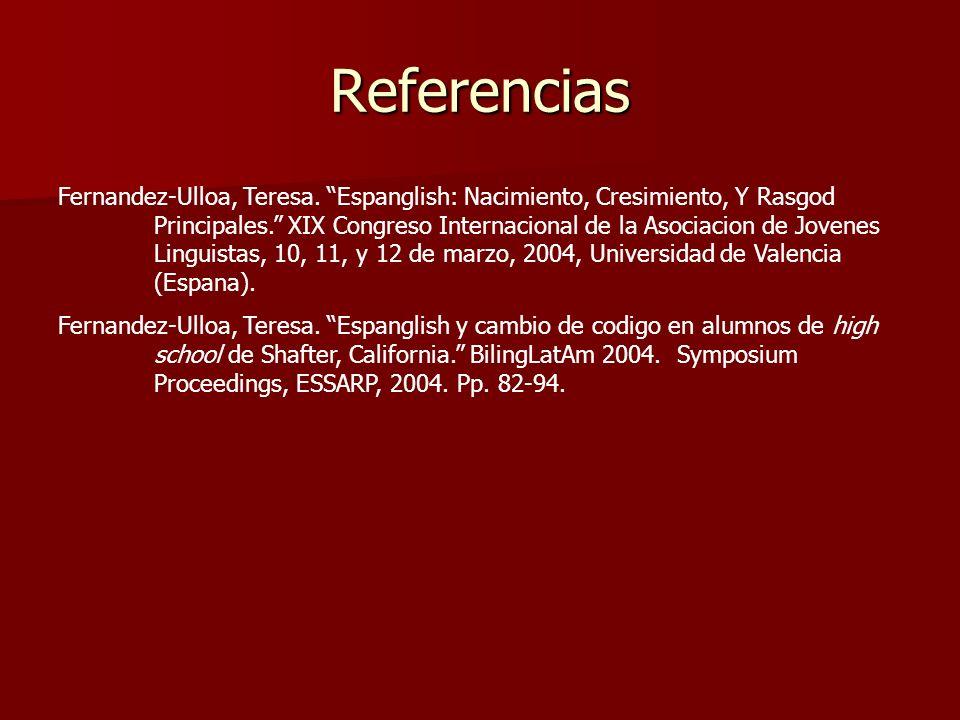Referencias Fernandez-Ulloa, Teresa. Espanglish: Nacimiento, Cresimiento, Y Rasgod Principales. XIX Congreso Internacional de la Asociacion de Jovenes