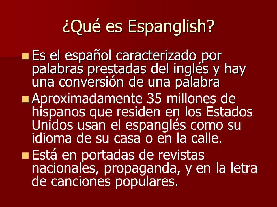 ¿Qué es Espanglish? Es el español caracterizado por palabras prestadas del inglés y hay una conversión de una palabra Es el español caracterizado por
