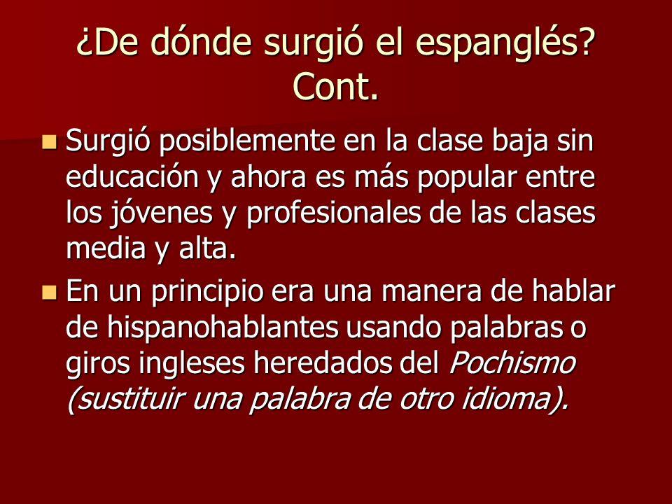 El espanglés formal e informal Formal Usado por las personas que no tienen una clara percepción de cuando están hablando en inglés, español o espanglés.
