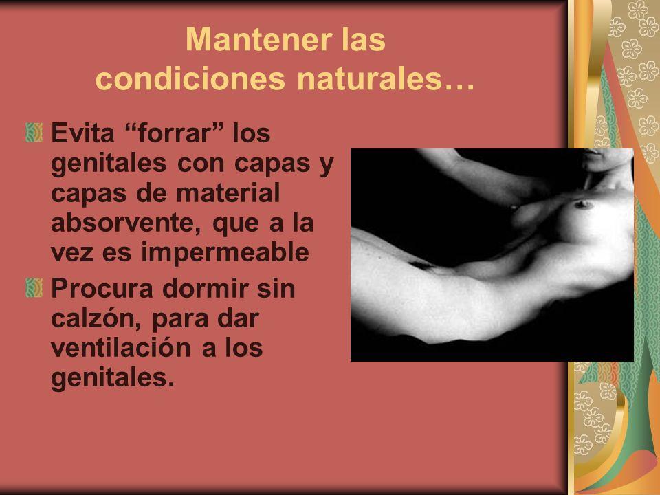 Mantener las condiciones naturales… Evita forrar los genitales con capas y capas de material absorvente, que a la vez es impermeable Procura dormir sin calzón, para dar ventilación a los genitales.