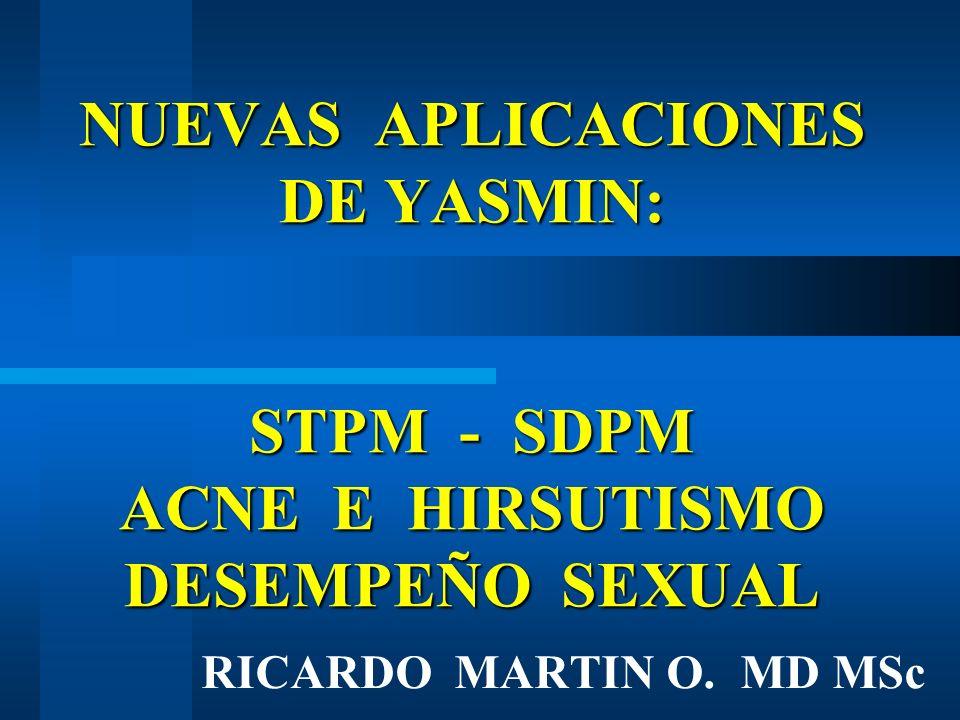 NUEVAS APLICACIONES DE YASMIN: STPM - SDPM ACNE E HIRSUTISMO DESEMPEÑO SEXUAL RICARDO MARTIN O. MD MSc