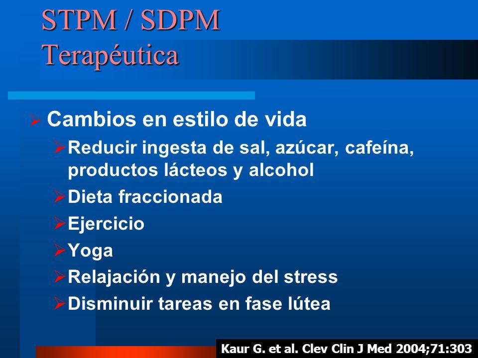 STPM / SDPM Terapéutica Cambios en estilo de vida Reducir ingesta de sal, azúcar, cafeína, productos lácteos y alcohol Dieta fraccionada Ejercicio Yog