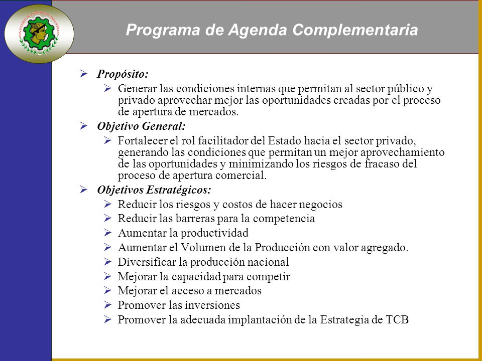 Propósito: Generar las condiciones internas que permitan al sector público y privado aprovechar mejor las oportunidades creadas por el proceso de apertura de mercados.