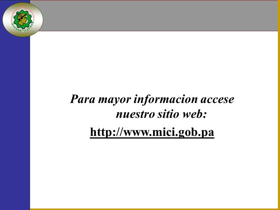 Para mayor informacion accese nuestro sitio web: http://www.mici.gob.pa