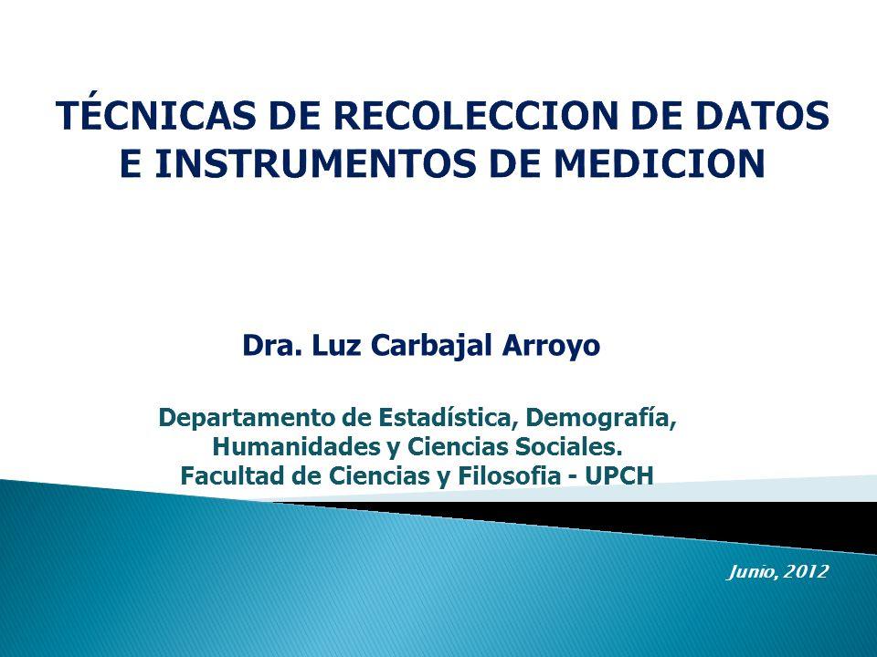 Dra. Luz Carbajal Arroyo Departamento de Estadística, Demografía, Humanidades y Ciencias Sociales. Facultad de Ciencias y Filosofia - UPCH Junio, 2012