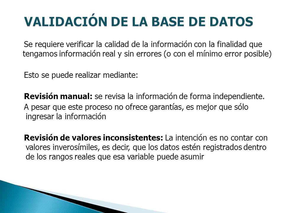 Se requiere verificar la calidad de la información con la finalidad que tengamos información real y sin errores (o con el mínimo error posible) Esto se puede realizar mediante: Revisión manual: se revisa la información de forma independiente.