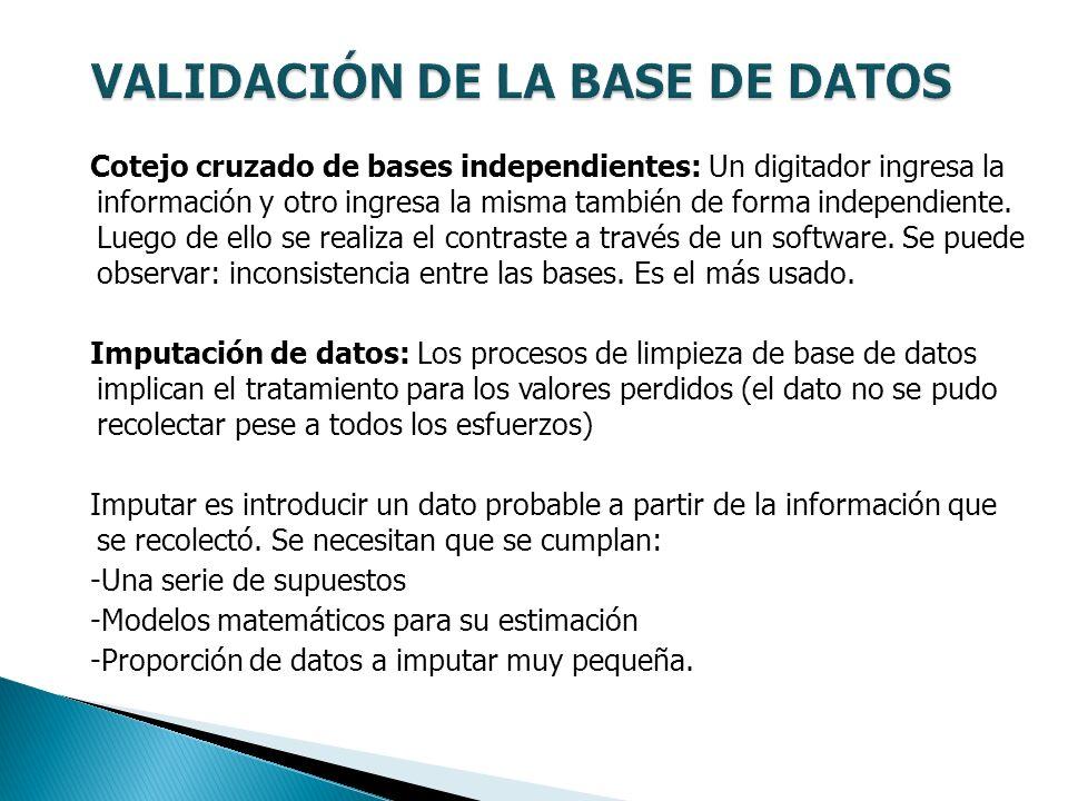 Cotejo cruzado de bases independientes: Un digitador ingresa la información y otro ingresa la misma también de forma independiente. Luego de ello se r