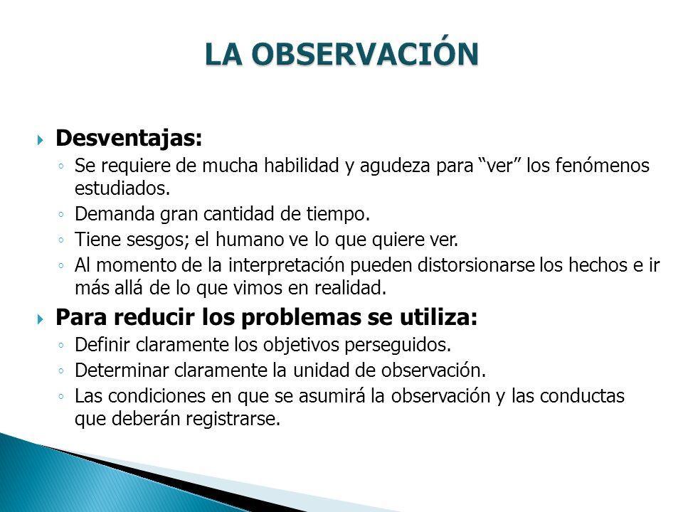 Desventajas: Se requiere de mucha habilidad y agudeza para ver los fenómenos estudiados.
