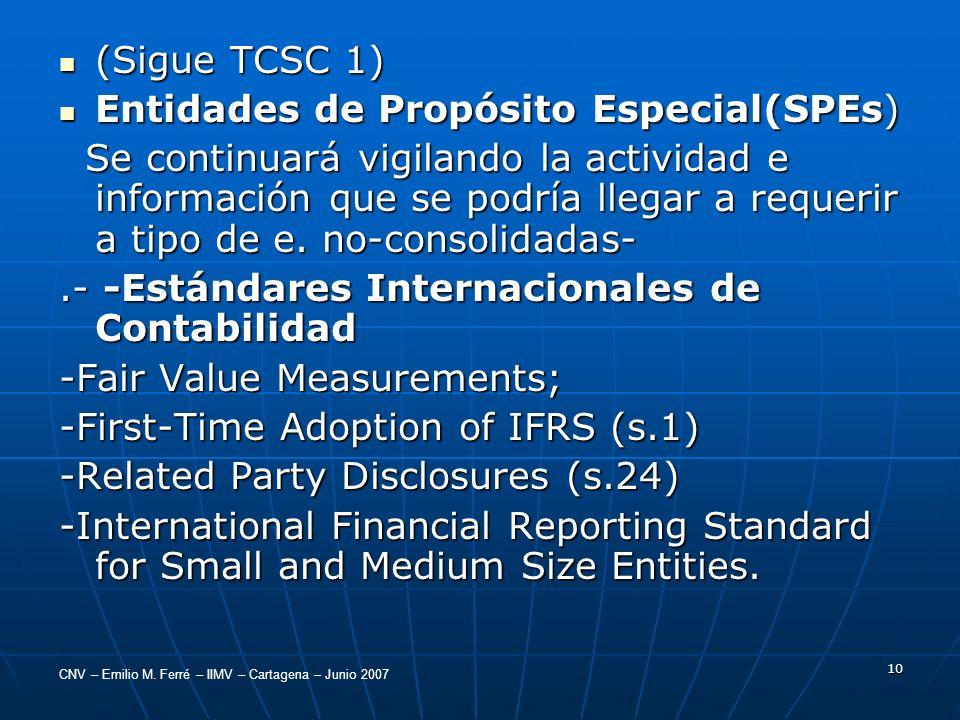 CNV – Emilio M. Ferré – IIMV – Cartagena – Junio 2007 10 (Sigue TCSC 1) (Sigue TCSC 1) Entidades de Propósito Especial(SPEs) Entidades de Propósito Es