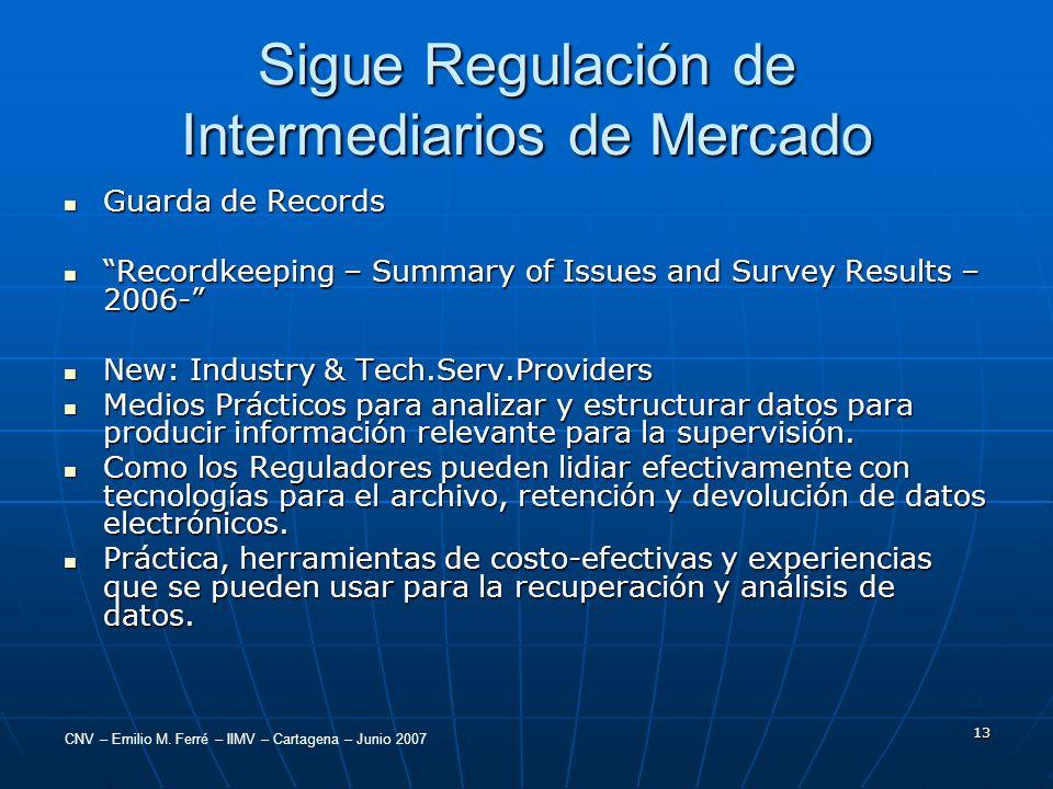 CNV – Emilio M. Ferré – IIMV – Cartagena – Junio 2007 13 Sigue Regulación de Intermediarios de Mercado Guarda de Records Guarda de Records Recordkeepi