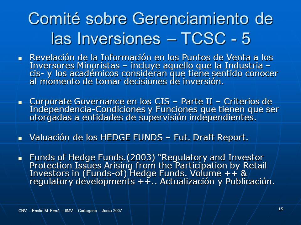 CNV – Emilio M. Ferré – IIMV – Cartagena – Junio 2007 15 Comité sobre Gerenciamiento de las Inversiones – TCSC - 5 Revelación de la Información en los