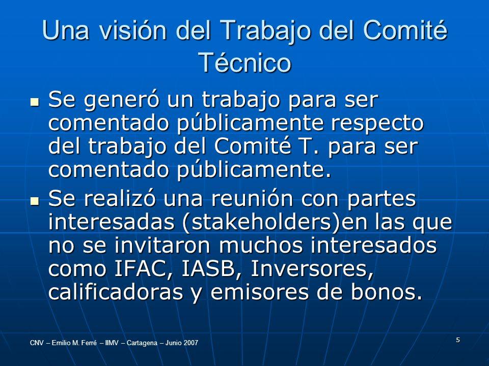 CNV – Emilio M. Ferré – IIMV – Cartagena – Junio 2007 5 Una visión del Trabajo del Comité Técnico Se generó un trabajo para ser comentado públicamente