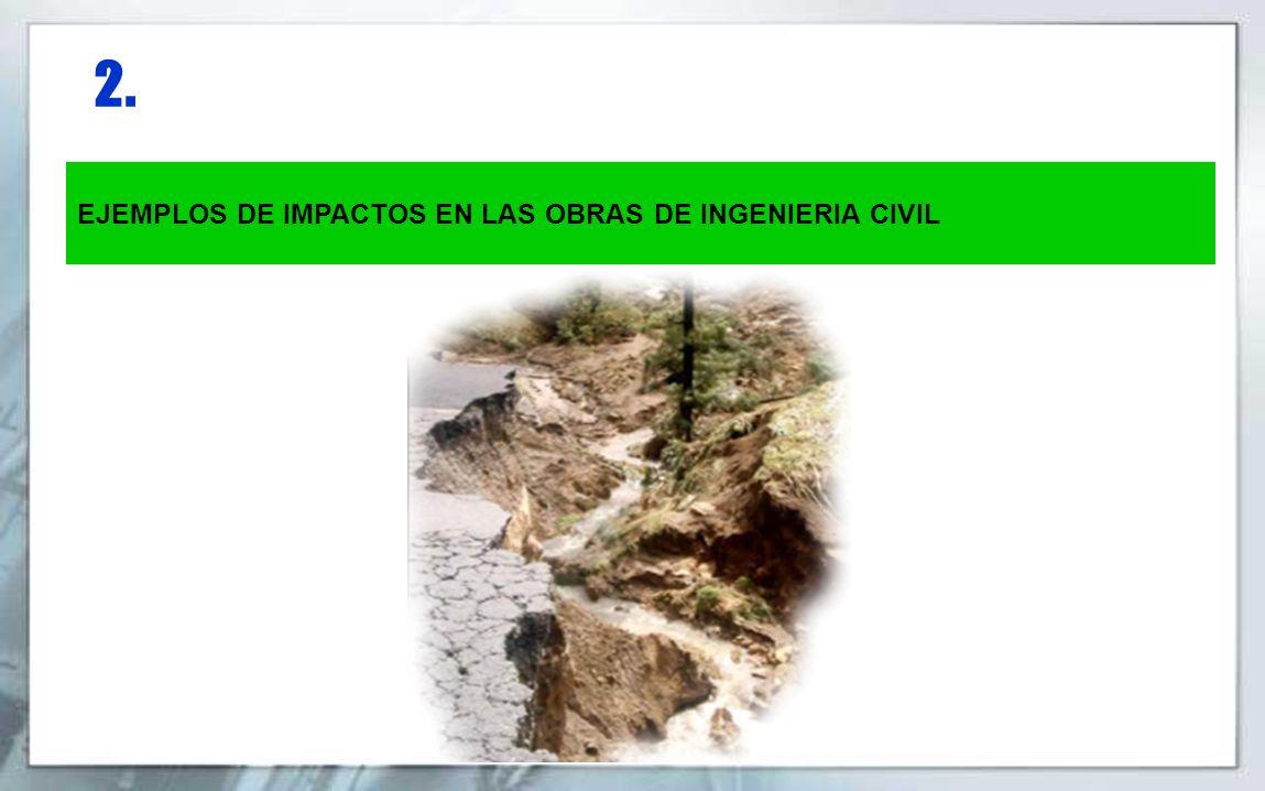 2. EJEMPLOS DE IMPACTOS EN LAS OBRAS DE INGENIERIA CIVIL