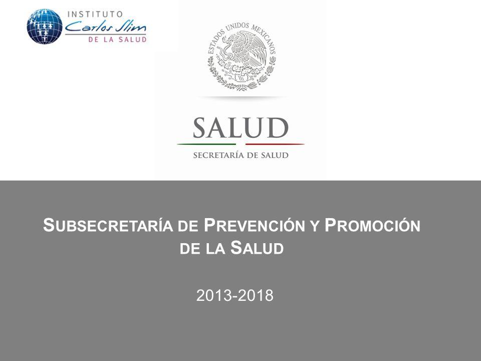 S UBSECRETARÍA DE P REVENCIÓN Y P ROMOCIÓN DE LA S ALUD 2013-2018