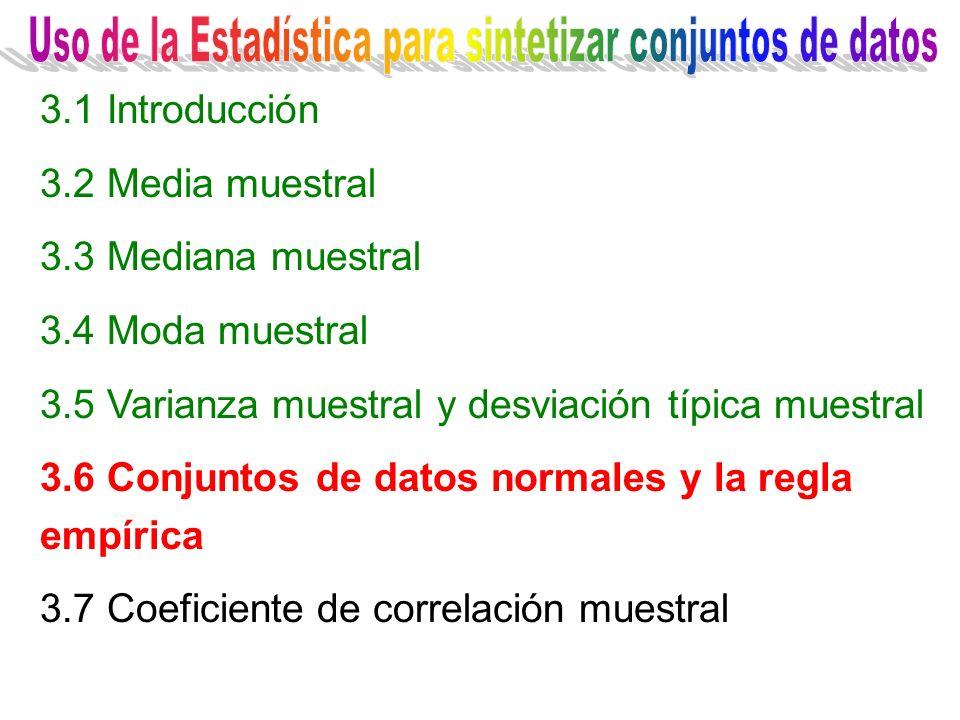3.1 Introducción 3.2 Media muestral 3.3 Mediana muestral 3.4 Moda muestral 3.5 Varianza muestral y desviación típica muestral 3.6 Conjuntos de datos n