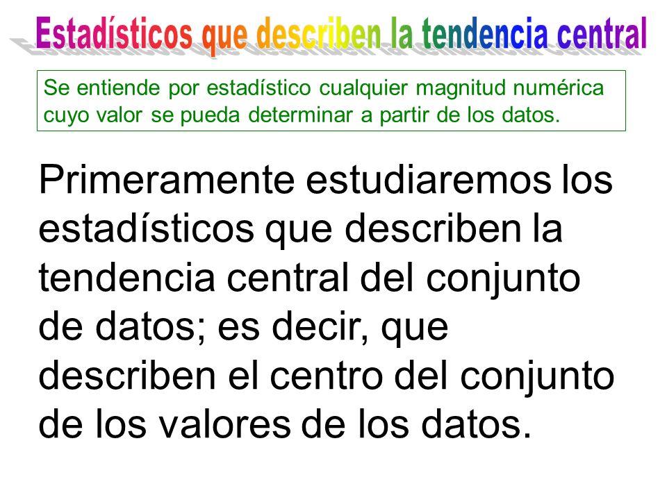 Primeramente estudiaremos los estadísticos que describen la tendencia central del conjunto de datos; es decir, que describen el centro del conjunto de