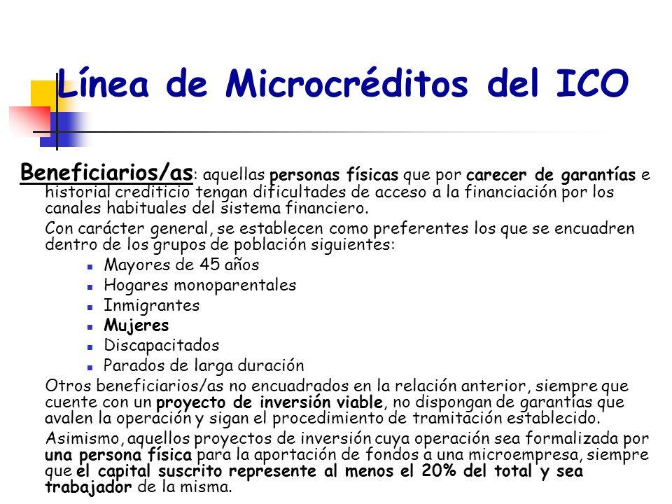 Línea de Microcréditos del ICO Beneficiarios/as : aquellas personas físicas que por carecer de garantías e historial crediticio tengan dificultades de