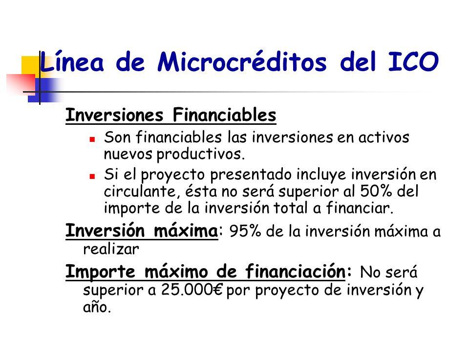 Línea de Microcréditos del ICO Inversiones Financiables Son financiables las inversiones en activos nuevos productivos. Si el proyecto presentado incl