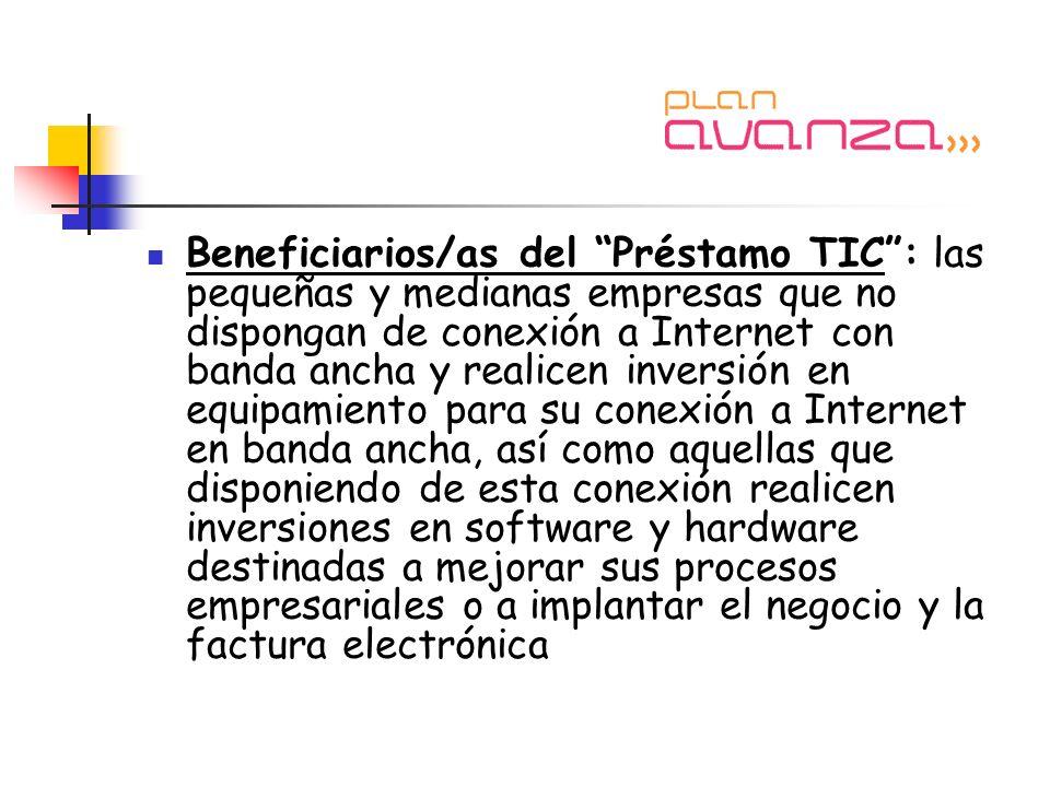 Beneficiarios/as del Préstamo TIC: las pequeñas y medianas empresas que no dispongan de conexión a Internet con banda ancha y realicen inversión en eq