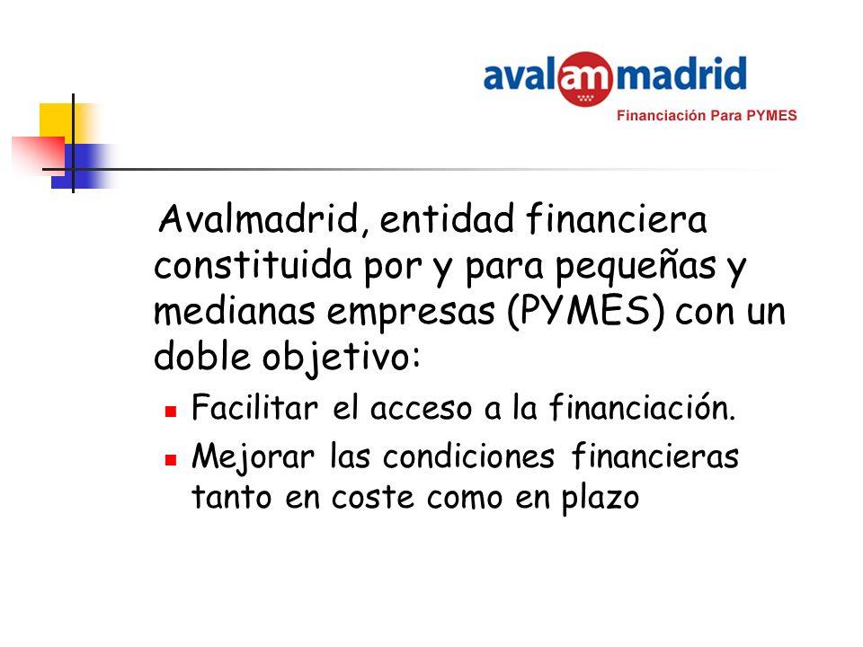 Avalmadrid, entidad financiera constituida por y para pequeñas y medianas empresas (PYMES) con un doble objetivo: Facilitar el acceso a la financiació