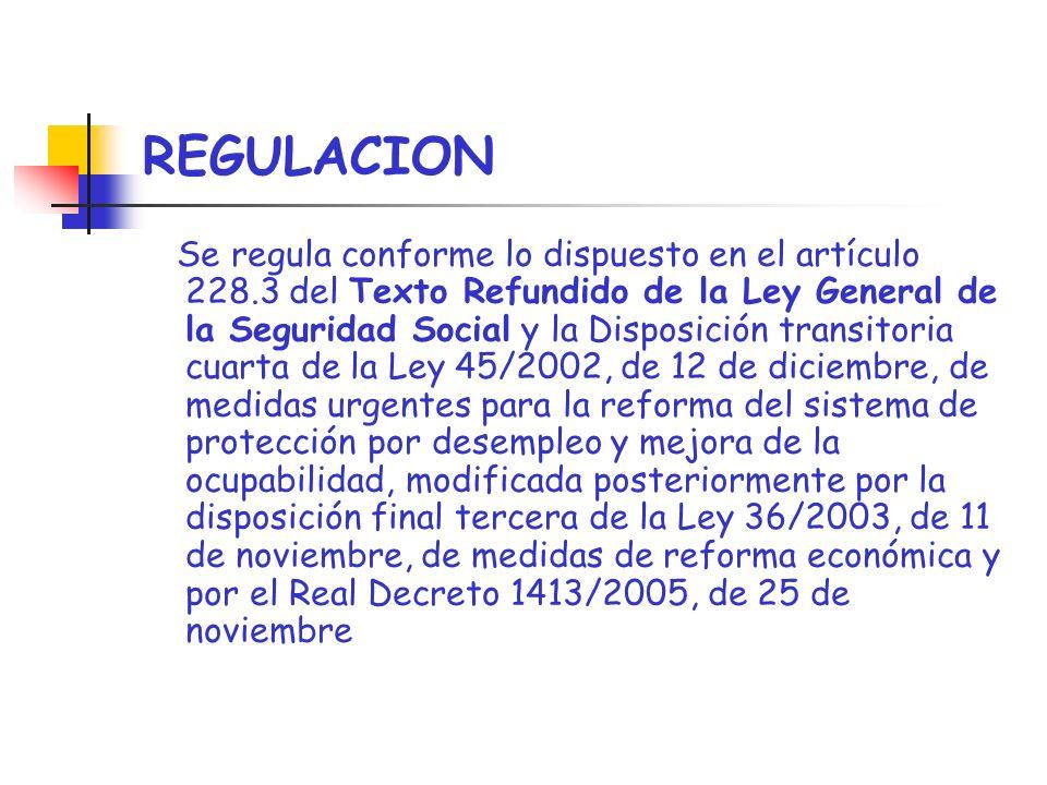 REGULACION Se regula conforme lo dispuesto en el artículo 228.3 del Texto Refundido de la Ley General de la Seguridad Social y la Disposición transito