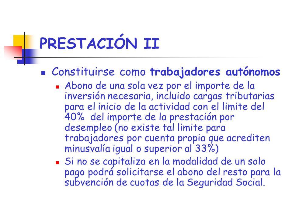 PRESTACIÓN II Constituirse como trabajadores autónomos Abono de una sola vez por el importe de la inversión necesaria, incluido cargas tributarias par