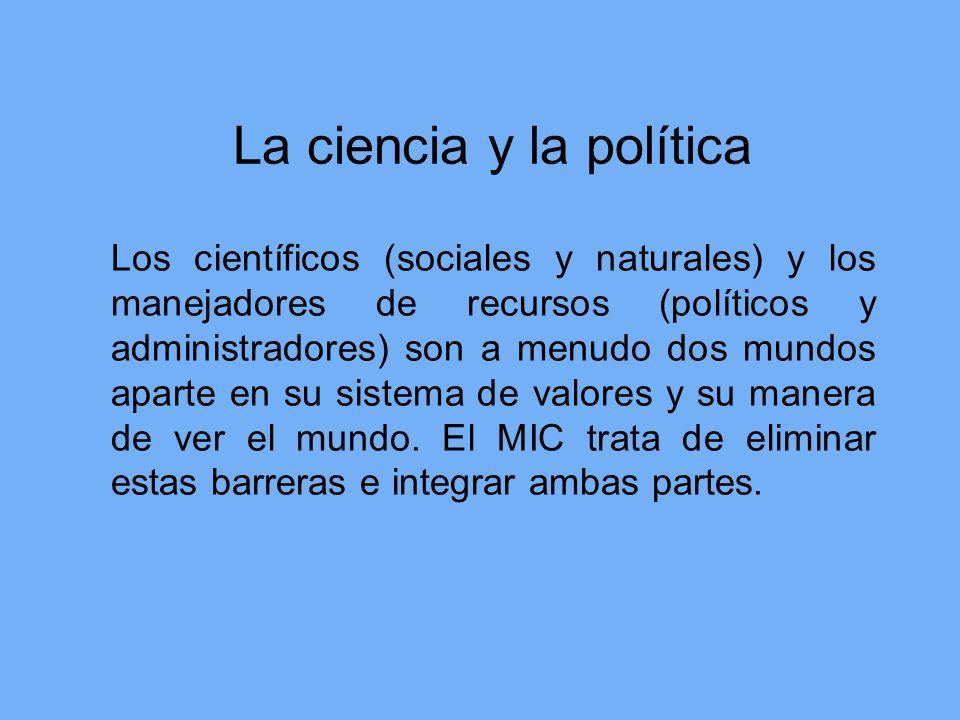 La ciencia y la política Los científicos (sociales y naturales) y los manejadores de recursos (políticos y administradores) son a menudo dos mundos ap