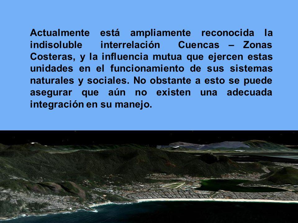 Actualmente está ampliamente reconocida la indisoluble interrelación Cuencas – Zonas Costeras, y la influencia mutua que ejercen estas unidades en el
