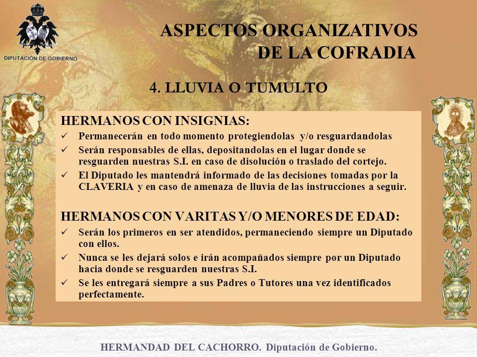 HERMANDAD DEL CACHORRO. Diputación de Gobierno. 4. LLUVIA O TUMULTO HERMANOS CON INSIGNIAS: Permanecerán en todo momento protegiendolas y/o resguardan