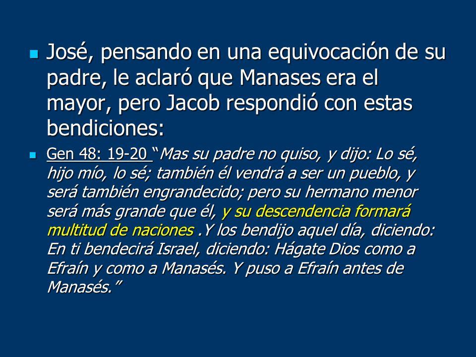 José, pensando en una equivocación de su padre, le aclaró que Manases era el mayor, pero Jacob respondió con estas bendiciones: José, pensando en una