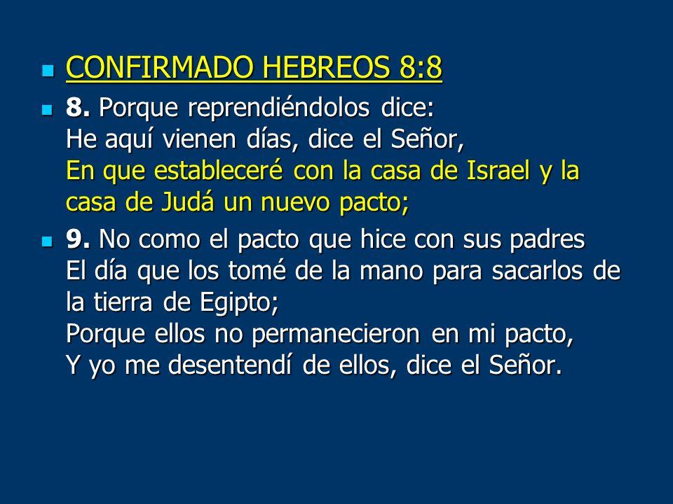 CONFIRMADO HEBREOS 8:8 CONFIRMADO HEBREOS 8:8 8. Porque reprendiéndolos dice: He aquí vienen días, dice el Señor, En que estableceré con la casa de Is