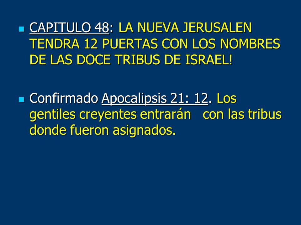 CAPITULO 48: LA NUEVA JERUSALEN TENDRA 12 PUERTAS CON LOS NOMBRES DE LAS DOCE TRIBUS DE ISRAEL! CAPITULO 48: LA NUEVA JERUSALEN TENDRA 12 PUERTAS CON